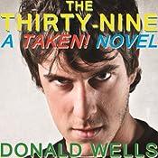 The Thirty Nine: A TAKEN! Novel, Book 1 | Donald Wells