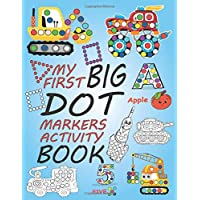 My First Big Dot Markers Activity Book: dot art coloring book, dot markers coloring book, do a dot cars planes monster truck abc numbers maighty truck ... for toddlers ages 2-4, 184 pages