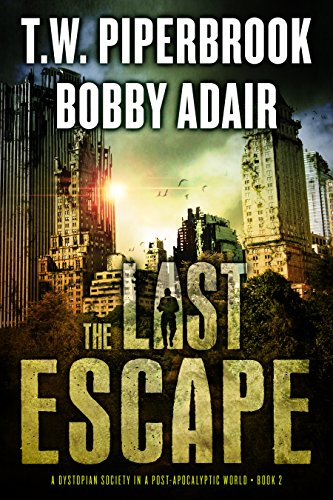 Political and economic tensions are boiling. Famine is approaching. The monsters are amassing.  A costly decision must be made, one that will threaten the lives of humanity's last survivors…  Welcome to a Dystopian Society in a Post Apocalyptic World: THE LAST ESCAPE by Bobby Adair & T.W. Piperbrook
