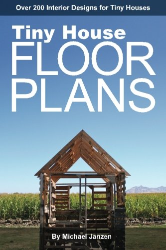 - Tiny House Floor Plans: Over 200 Interior Designs for Tiny Houses
