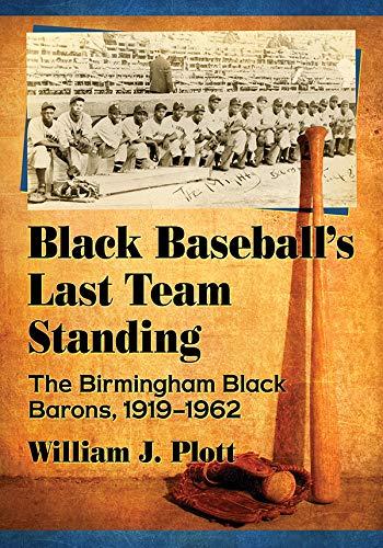 Search : Black Baseball's Last Team Standing: The Birmingham Black Barons, 1919–1962