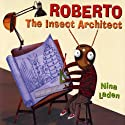 Roberto: The Insect Architect Audiobook by Nina Laden Narrated by Sean Hayes