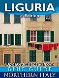 Liguria with Genoa, San Remo, Ventimiglia, Savona, Rapallo, Portofino, the Cinque Terre, La Spezia and Lerici: Updated Chapter from Blue Guide Northern Italy