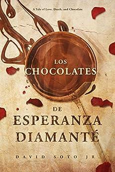 Los Chocolates De Esperanza Diamanté: A Tale of Love, Death, and Chocolate. (Pierre Bernal de los Campos Book 1) by [Soto Jr., David]