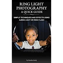 Ring Light Photography  – A Quick Guide: Simple Techniques and Effects using a Ring Light or Ring Flash