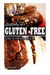 Gluttony of Gluten-Free - Cake and Cookie Recipes