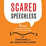 Scared Speechless: 9 Ways to Overcome Your Fears and Captivate Your Audience | Steve Rohr,Shirley Impellizzeri