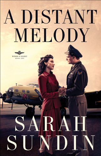 A Distant Melody (Wings of Glory Book #1): A Novel by [Sundin, Sarah]