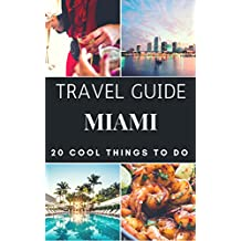 Miami 2018 : 20 Cool Things to do during your Trip to Miami: Top 20 Local Places You Can't Miss! (Travel Guide Miami- Florida)