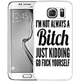Samsung S7 Edge Case Samsung Galaxy S7 Edge Case Viwell TPU Soft Case Rubber Silicone I'm Not Always A Bitch Just Kidding Go Fuck Yourself