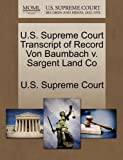 U. S. Supreme Court Transcript of Record Von Baumbach V. Sargent Land Co, , 1270082027