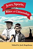 Jews, Sports, and the Rites of Citizenship, , 025207324X