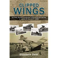 Clipped Wings: Illustrated Diary of My RAF Service in India & Burma 1942-1946 by CPL Peter Walker