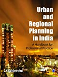 Urban and Regional Planning in India : A Handbook for Professional Practice, Kulshrestha, S. K., 8132106970