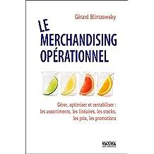Le merchandising opérationnel: Gérer, optimiser et rentabiliser les assortiments, linéaires, stocks, prix, promotions (French Edition)
