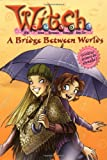 A Bridge Between Worlds (W.I.T.C.H Chapter Book, No. 10)