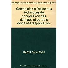 Contribution à l'étude des techniques de compression des données et de leurs domaines d'application.