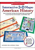Interactive 3-D Maps: American History: Easy-to-Assemble 3-D Maps That Students Make and Manipulate to Learn Key Facts and Concepts—in a Kinesthetic Way!