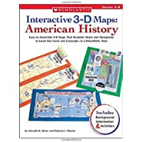 Interactive 3-D Maps: American History: Easy-to-Assemble 3-D Maps That Students Make and Manipulate to Learn Key Facts and Concepts―in a Kinesthetic Way!