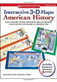 img - for Interactive 3-D Maps: American History: Easy-to-Assemble 3-D Maps That Students Make and Manipulate to Learn Key Facts and Concepts in a Kinesthetic Way! book / textbook / text book