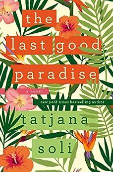 The Last Good Paradise: A Novel by [Soli, Tatjana]