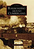 Railroading Around Cumberland (Images of Rail: Maryland)
