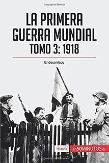 La Primera Guerra Mundial. Tomo 3: 1918, el desenlace (Spanish Edition)
