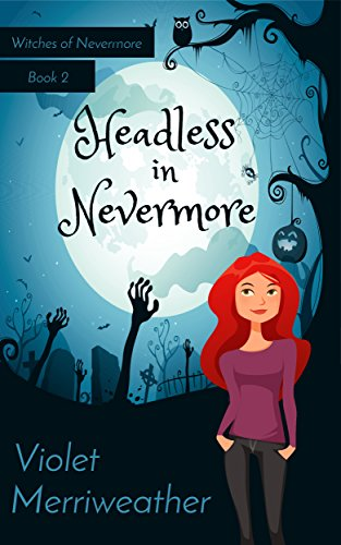 Headless in Nevermore (Witches of Nevermore Book 2) by [Merriweather, Violet]