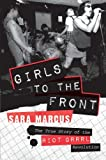 "Sara Marcus, ""Girls to the Front: The True Story of the Riot Grrrl Revolution"" (Harper Perennial, 2010)"