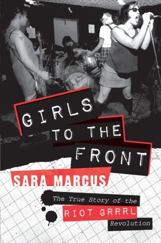 Image of Girls to the Front: The True Story of the Riot Grrrl Revolution