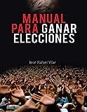 Manual para Ganar Elecciones, José Rafael Vilar, 1463331517