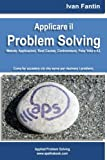 Applicare il Problem Solving. Metodo, Applicazioni, Root Causes, Contromisure, Poka Yoke, A3