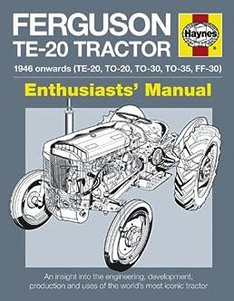 ferguson te 20 tractor manual an insight into owning restoring and rh amazon ca ferguson te20 tractor workshop manuals ferguson te20 service manual