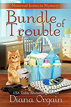 Bundle of Trouble (A Humorous Cozy Mystery) (A Maternal Instincts Mystery Book 1) by [Orgain, Diana]