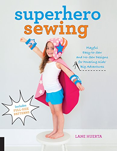 Kids Easy Halloween Costumes For Super (Superhero Sewing: Playful Easy Sew and No Sew Designs for Powering Kids' Big Adventures--Includes Full Size)