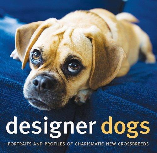 Designer Dogs: Portraits and Profiles of Popular New Crossbreeds ()