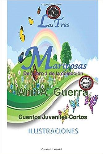 Las Tres Mariposas: Cuento No.2: Cuento No.2 de la Coleccion de Las MIL y un DIAS: Cuentos Juveniles Cortos: Volume 2 Los MIL y un DIAS: Cuentos Juveniles ...