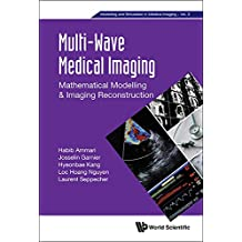 Multi-Wave Medical Imaging:Mathematical Modelling & Imaging Reconstruction (Modelling and Simulation in Medical Imaging Book 2)