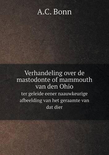 Verhandeling over de mastodonte of mammouth van den Ohio ter geleide eener naauwkeurige afbeelding van het geraamte van dat dier (Dutch Edition) pdf