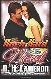 Rock Hard - the Novel, D. H. Cameron, 1495467740