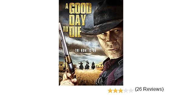 Amazon.com: A Good Day to Die: Connor Trinneer, Robert Koroluck, Nadia Lanfranconi, Rene Perez: Amazon Digital Services LLC