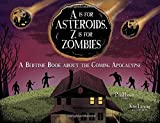 A Is for Asteroids, Z Is for Zombies: A Bedtime Book about the Coming Apocalypse