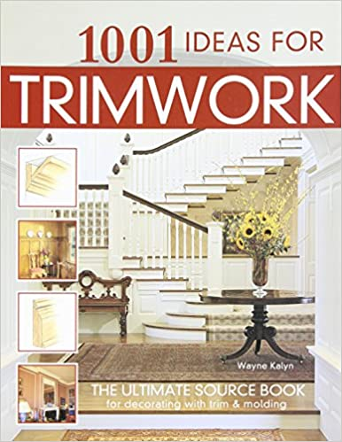 1001 Ideas for Trimwork: The Ultimate Source Book For ...