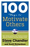 100 Ways to Motivate Others, Third Edition, Steve Chandler and Scott Richardson, 1601632436