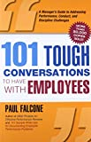 Inappropriate attire, lateness, sexually offensive behavior, not to mention productivity and communication issues ... these are just a few of the uncomfortable topics bosses must sometimes discuss with their employees. 101 Tough Conversations...