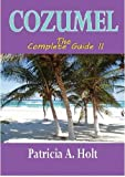 Front cover for the book Cozumel: The Complete Guide by Patricia A Holt