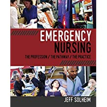 Emergency Nursing: The Profession the Pathway and the Practice