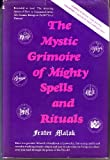 The Mystic Grimoire of Mighty Spells and Rituals, Frater Malak, 0136091075
