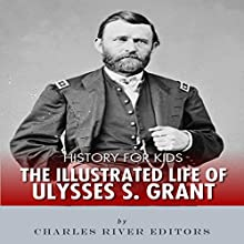 History for Kids: The Illustrated Life of Ulysses S. Grant Audiobook by Charles River Editors Narrated by David Zarbock