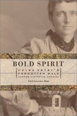 Download Bold Spirit: Helga Estby's Forgotten Walk Across Victorian America by Hunt, Linda Lawrence published by University of Idaho Press [ Paperback ] ebook